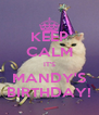 KEEP CALM IT'S MANDY'S BIRTHDAY! - Personalised Poster A4 size