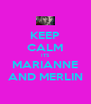 KEEP CALM ITS MARIANNE AND MERLIN - Personalised Poster A4 size
