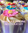 KEEP CALM ITS MARIAS PHONE NO TOUCHY - Personalised Poster A4 size