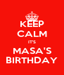 KEEP CALM IT'S MASA'S BIRTHDAY - Personalised Poster A4 size