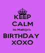 KEEP CALM Its Mathijn's  BIRTHDAY  XOXO - Personalised Poster A4 size