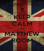 KEEP CALM its MATTHEW ROOM - Personalised Poster A4 size