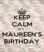 KEEP CALM ITS  MAUREEN'S BIRTHDAY - Personalised Poster A4 size
