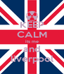 KEEP CALM its me and liverpool - Personalised Poster A4 size