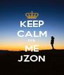 KEEP CALM ITS ME JZON - Personalised Poster A4 size