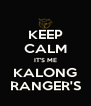KEEP CALM IT'S ME KALONG RANGER'S - Personalised Poster A4 size
