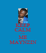 KEEP CALM ITS ME MAYNZIN - Personalised Poster A4 size