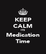 KEEP CALM ITS Medication Time - Personalised Poster A4 size