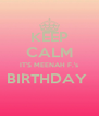 KEEP CALM IT'S MEENAH F.'s BIRTHDAY   - Personalised Poster A4 size