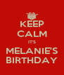 KEEP CALM IT'S MELANIE'S BIRTHDAY - Personalised Poster A4 size