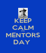 KEEP CALM ITS MENTORS DAY  - Personalised Poster A4 size