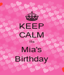 KEEP CALM Its Mia's Birthday - Personalised Poster A4 size