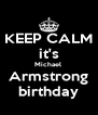 KEEP CALM it's Michael  Armstrong birthday - Personalised Poster A4 size