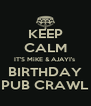 KEEP CALM IT'S MiKE & AJAYI's  BIRTHDAY PUB CRAWL - Personalised Poster A4 size
