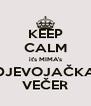 KEEP CALM it's MIMA's DJEVOJAČKA VEČER - Personalised Poster A4 size