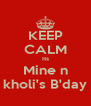 KEEP CALM Its Mine n kholi's B'day - Personalised Poster A4 size