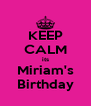 KEEP CALM its Miriam's Birthday - Personalised Poster A4 size