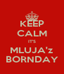 KEEP CALM IT'S MLUJA'z BORNDAY - Personalised Poster A4 size