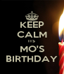KEEP CALM ITS MO'S BIRTHDAY - Personalised Poster A4 size