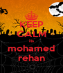 KEEP CALM its mohamed rehan - Personalised Poster A4 size