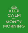 KEEP CALM ITS MONEY MORNING - Personalised Poster A4 size
