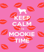 KEEP CALM ITS MOOKIE TIME - Personalised Poster A4 size