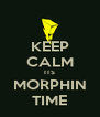 KEEP CALM ITS MORPHIN TIME - Personalised Poster A4 size