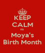 KEEP CALM Its  Moya's Birth Month - Personalised Poster A4 size