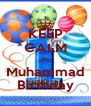 KEEP CALM It's Muhammad Birthday - Personalised Poster A4 size