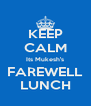 KEEP CALM Its Mukesh's FAREWELL LUNCH - Personalised Poster A4 size
