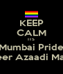 KEEP CALM ITS Mumbai Pride Queer Azaadi March - Personalised Poster A4 size