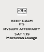 KEEP CALM ITS MVSU/PV AFTERPARTY SAT 1.19 Moroccan Lounge - Personalised Poster A4 size