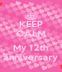 KEEP CALM ITS My 12th anniversary - Personalised Poster A4 size