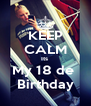 KEEP CALM Its  My 18 de  Birthday - Personalised Poster A4 size