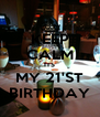 KEEP CALM ITS MY 21'ST BIRTHDAY - Personalised Poster A4 size