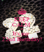 KEEP CALM  & It's my  22nd Birthday! - Personalised Poster A4 size