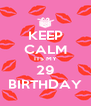 KEEP CALM ITS MY 29 BIRTHDAY - Personalised Poster A4 size
