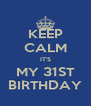 KEEP CALM IT'S MY 31ST BIRTHDAY - Personalised Poster A4 size