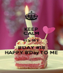 KEEP CALM ITS MY B'DAY #18 HAPPY B'Day TO ME - Personalised Poster A4 size