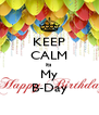 KEEP CALM its  My B-Day - Personalised Poster A4 size