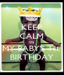 KEEP CALM It's  MY BABY'S 1st  BIRTHDAY - Personalised Poster A4 size