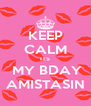 KEEP CALM ITS  MY BDAY AMISTASIN - Personalised Poster A4 size