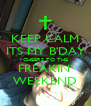 KEEP CALM ITS MY B'DAY CHEERS TO THE FREAKIN' WEEKEND - Personalised Poster A4 size