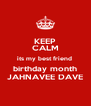 KEEP CALM its my best friend  birthday month JAHNAVEE DAVE - Personalised Poster A4 size