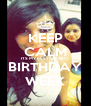 KEEP CALM ITS MY BESTFRIEND'S BIRTHDAY WEEK - Personalised Poster A4 size