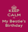 KEEP CALM Its My Bestie's Birthday - Personalised Poster A4 size