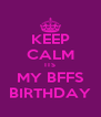 KEEP CALM ITS MY BFFS BIRTHDAY - Personalised Poster A4 size