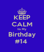 KEEP CALM Its My Birthday #14  - Personalised Poster A4 size