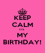 KEEP CALM ITS  MY BIRTHDAY! - Personalised Poster A4 size