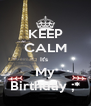 KEEP CALM It's  My Birthday ;* - Personalised Poster A4 size